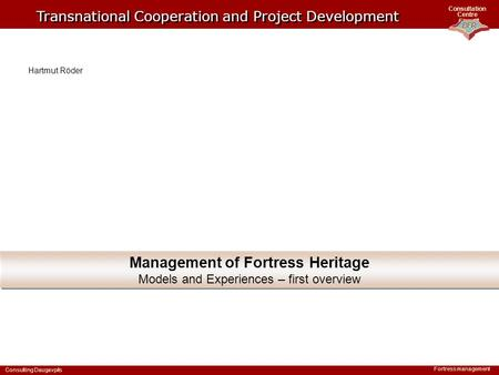 BFR Consultation Centre Consulting Daugavpils Fortress management Management of Fortress Heritage Models and Experiences – first overview Management of.