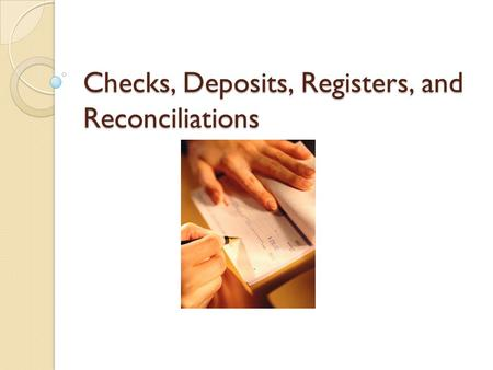 Checks, Deposits, Registers, and Reconciliations.