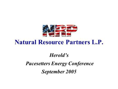 Natural Resource Partners L.P. Herold's Pacesetters Energy Conference September 2005.