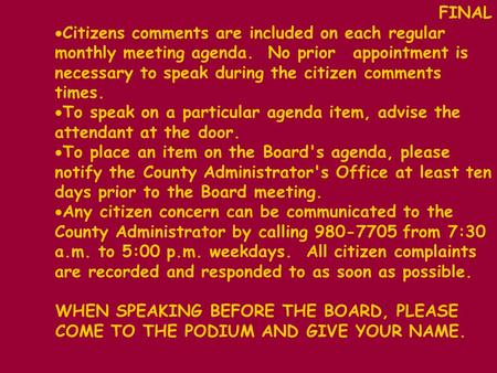 FINAL  Citizens comments are included on each regular monthly meeting agenda. No prior appointment is necessary to speak during the citizen comments times.