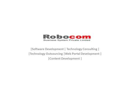 |Software Development | Technology Consulting | |Technology Outsourcing |Web Portal Development | |Content Development |