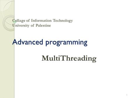 Collage of Information Technology University of Palestine Advanced programming MultiThreading 1.