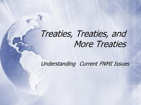 Treaties, Treaties, and More Treaties Understanding Current FNMI Issues.