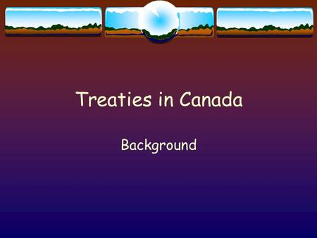 Treaties in Canada Background.