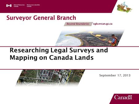 September 17, 2013 Researching Legal Surveys and Mapping on Canada Lands.