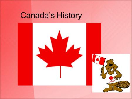 Canada's History. Indigenous Population Original inhabitants of Canada came from Asia about 12,000 years ago across the Bering Land Bridge –Bering Land.