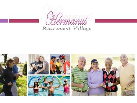 Overview  Develop a Retirement Village of 180+ units  Life Rights Basis – Sunset Bay Trading Hermanus the owners of the Property.