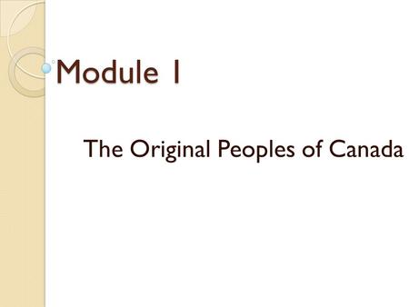 Module 1 The Original Peoples of Canada. Indigenous Population: descendants of the people who first moved into a territory or were discovered there Canada's.