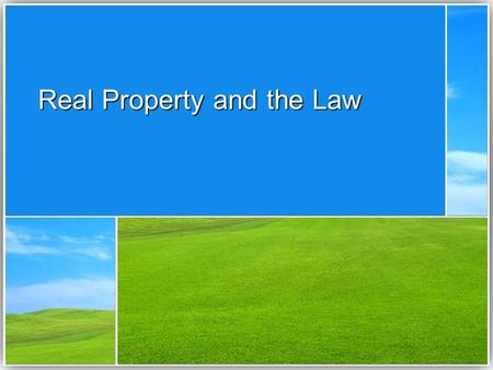 Real Property and the Law. Land v. Real Estate v. Real Property Land – earth's surface (down to center of earth and up to infinity) and thing's naturally,