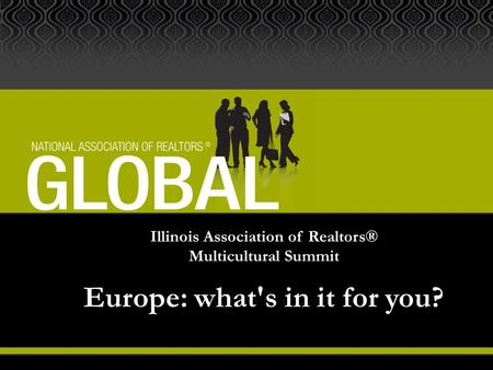 Illinois Association of Realtors® Multicultural Summit Europe: what's in it for you?