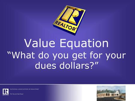 "Value Equation ""What do you get for your dues dollars?"""