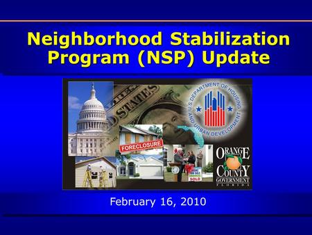 Neighborhood Stabilization Program (NSP) Update February 16, 2010.
