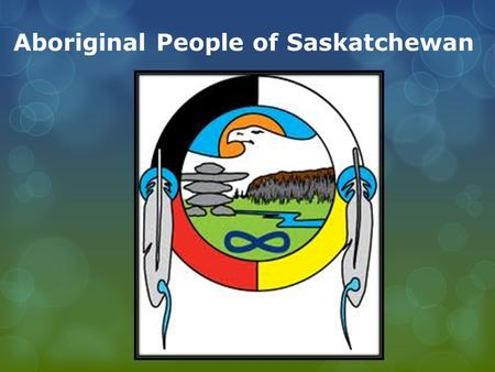 Aboriginal People of Saskatchewan. Traditional Aboriginal Spirituality God/Creator/Great Spirit Sun/Moon/Earth/Stars Rock/Fire/Air/Water Plant Life Insect.