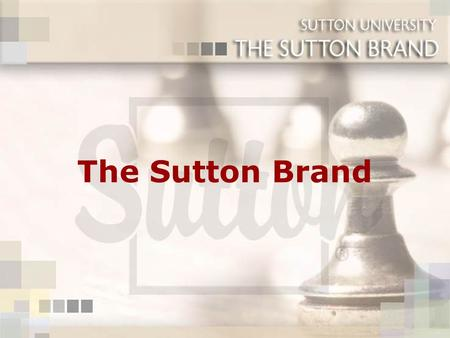 "The Sutton Brand. Why is ""Brand"" Important? Consumers are most comfortable with, and are loyal to, brands they know and trust Recognized brands provide."
