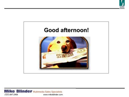 (727) 847-2464 www.mikeblinder.com Good afternoon!