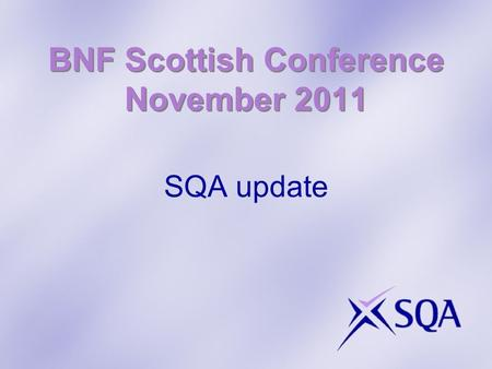 BNF Scottish Conference November 2011 SQA update.