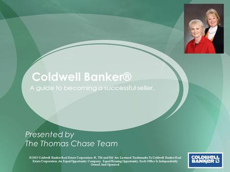 Coldwell Banker® A guide to becoming a successful seller. Presented by The Thomas Chase Team ©2003 Coldwell Banker Real Estate Corporation. ®, TM and SM.