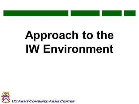 US Army Combined Arms Center Approach to the IW Environment.