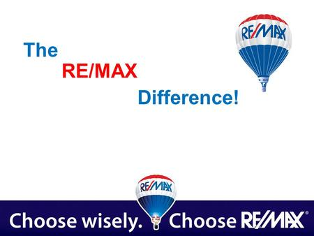 Difference! RE/MAX The. What RE/MAX Can Do For You! Canada's strongest real estate brand Stands for integrity, performance and quality Consumers have.