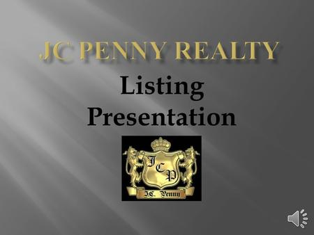 Listing Presentation  Why choose JC Penny Realty?  EXPEREINCE - over 50 years in the international market  Vacation/Investment Home SPECIALIST  MARKETING.