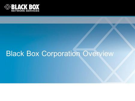 Black Box Corporation Overview. Black Box Corporation 2 Forward-Looking Statements - Any forward-looking statements contained in this presentation are.