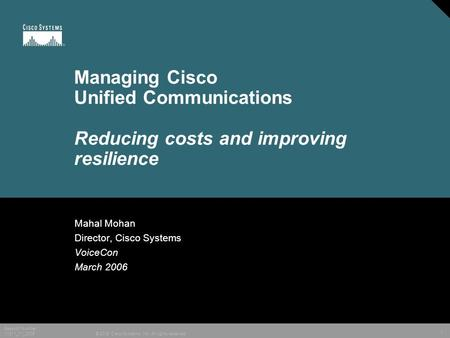 1 © 2005 Cisco Systems, Inc. All rights reserved. Session Number 11911_11_2005 Managing Cisco Unified Communications Reducing costs and improving resilience.