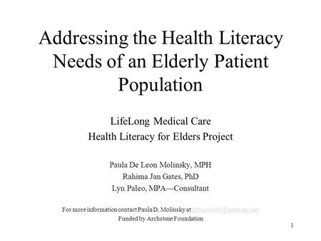 1 Addressing the Health Literacy Needs of an Elderly Patient Population LifeLong Medical Care Health Literacy for Elders Project Paula De Leon Molinsky,