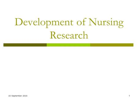 15 September 20151 Development of Nursing Research.