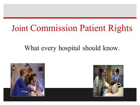 Joint Commission Patient Rights What every hospital should know.