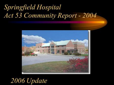 Springfield Hospital Act 53 Community Report - 2004 2006 Update.