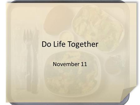 Do Life Together November 11. Think About This … What kind of puzzles have you worked? No matter what kind of puzzle you work, the key is making sure.