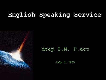 English Speaking Service deep I.M. P.act July 6, 2003.