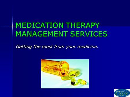 MEDICATION THERAPY MANAGEMENT SERVICES Getting the most from your medicine.