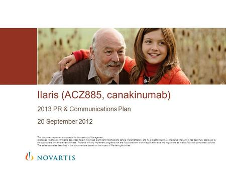 2013 PR & Communications Plan 20 September 2012 Ilaris (ACZ885, canakinumab) This document represents proposals for discussion by Management. Strategies.