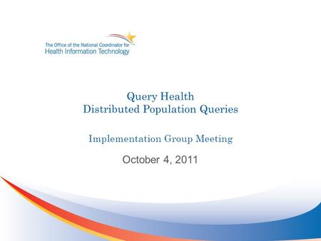 Query Health Distributed Population Queries Implementation Group Meeting October 4, 2011.