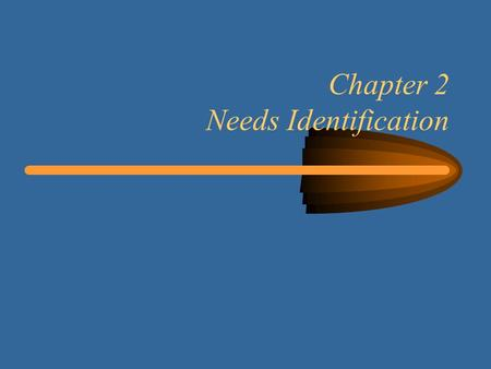 Chapter 2 Needs Identification. 2 Learning Objectives Review the project life cycle –identifying needs –proposing a solution –performing the project –terminating.