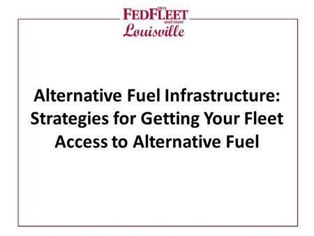 Alternative Fuel Infrastructure: Strategies for Getting Your Fleet Access to Alternative Fuel.