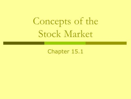 Concepts of the Stock Market Chapter 15.1. What is a Stock?  A stock is a share of ownership in a company  When you buy a stock, you are paying for.