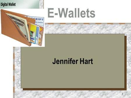 "1 E-Wallets Your Logo Here Jennifer Hart. 2 Why We ""Need"" E-Wallets For frequent online shoppers, it becomes a hassle to fill out order forms with the."
