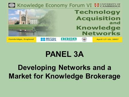 PANEL 3A Developing Networks and a Market for Knowledge Brokerage.