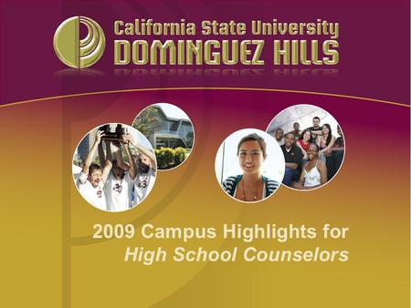 2009 Campus Highlights for High School Counselors.