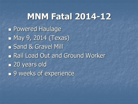 MNM Fatal 2014-12 Powered Haulage Powered Haulage May 9, 2014 (Texas) May 9, 2014 (Texas) Sand & Gravel Mill Sand & Gravel Mill Rail Load Out and Ground.