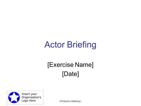 Actor Briefing [Exercise Name] [Date]. 2 Thank you for your participation. You provide necessary realism for the responders. Without your assistance,