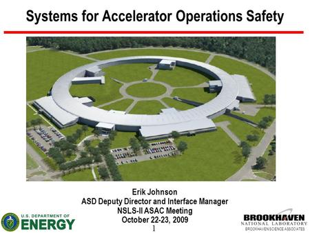 1 BROOKHAVEN SCIENCE ASSOCIATES Systems for Accelerator Operations Safety Erik Johnson ASD Deputy Director and Interface Manager NSLS-II ASAC Meeting October.