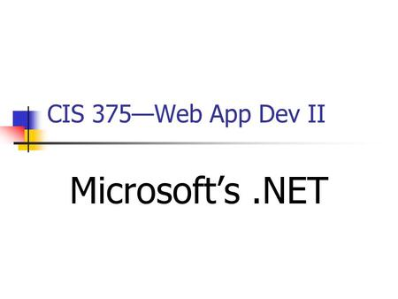 CIS 375—Web App Dev II Microsoft's.NET. 2 Introduction to.NET Steve Ballmer (January 2000): Steve Ballmer Delivering an Internet-based platform of Next.