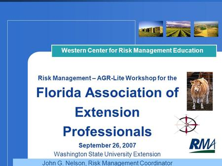Risk Management – AGR-Lite Workshop for the Florida Association of Extension Professionals September 26, 2007 Washington State University Extension John.
