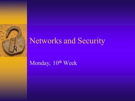 Networks and Security Monday, 10 th Week. Types of Attacks/Security Issues  Viruses  Worms  Macro Virus  E-mail Virus  Trojan Horse  Phishing 