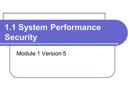 1.1 System Performance Security Module 1 Version 5.