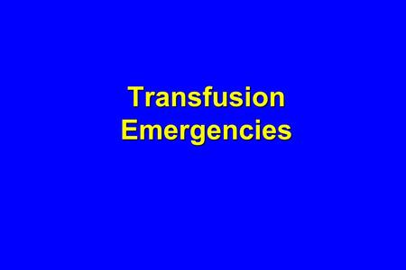 Transfusion Emergencies. TRANSFUSION REACTIONS IMMUNOLOGIC NON-IMMUNOLOGIC.