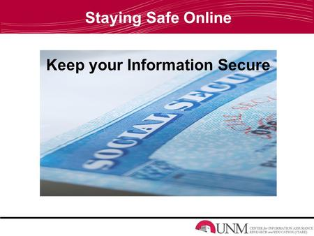 Staying Safe Online Keep your Information Secure.